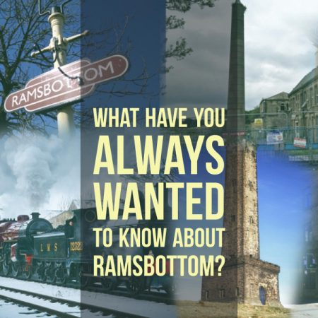 What Have You Always Wanted To Know About Ramsbottom 600px